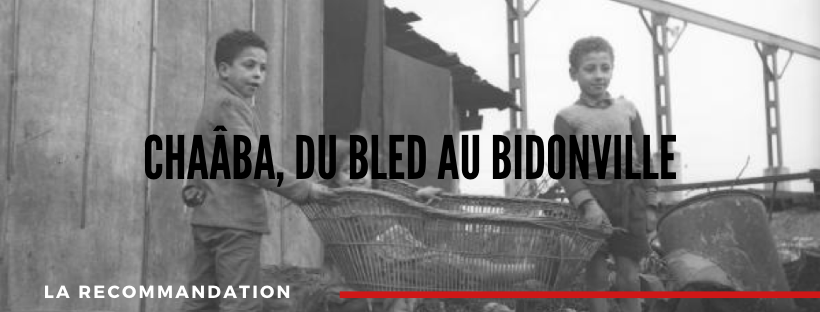 La recommandation  : Chaâba, du bled au bidonville