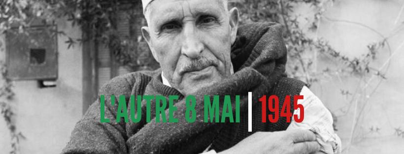 L'autre 8 mai 1945 : les massacres de Sétif, Guelma et Kherrata
