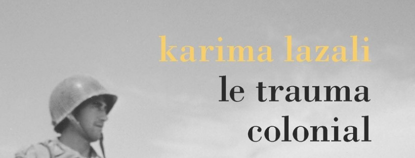 La recommandation : Le trauma colonial, Karima Lazali
